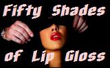 Fifty Shades of LipGloss