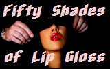Fifty Shades of Lip Gloss