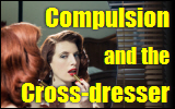 Compulsion and the Cross-dresser