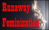 Runaway Feminization