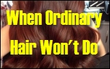 Ordinary Hair Won't Do