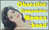 Obsessive Compulsive Womanhood