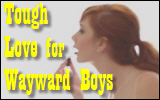 Tough Love for Wayward Boys
