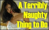 terribly naughty thing to do