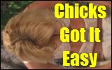 chicks got it easy