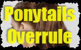 Ponytails Overrule