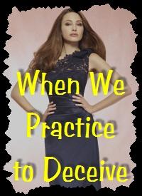when we practice to deceive