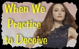 When We Practice to Deceive