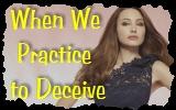 When We Practice toDeceive