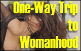 one way trip to womanhood