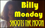 Billy Monday Shoots theMoon