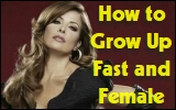 How to Grow Up Fast and Female