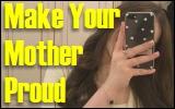 Make Your MotherProud