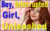 Boy, Interrupted, Girl,Unleashed!